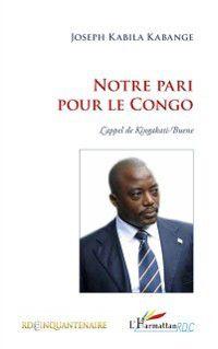 Hors-collection: Notre pari pour le congo - l'appel de ki, Joseph Kabila Kabange