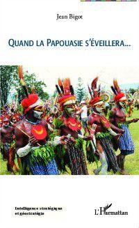 Hors-collection: Quand la Papouasie s'eveillera, Jean Bigot