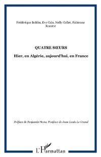 Hors-collection: Quatre soeurs. hier, en algerie, aujourd'hui, en france, Collectif