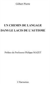 Hors-collection: Un chemin de langage dans lacis autisme, Gilbert Pierre