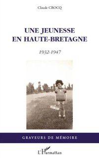 Hors-collection: Une jeunesse en haute-bretagne - 1932-1947, Claude Crocq