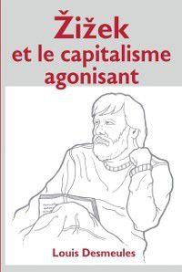 Hors-collection: Zizek et le capitalisme agonisant, Louis Desmeules