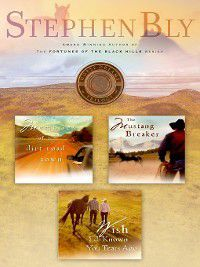 Horse Dreams Trilogy: Horse Dreams Trilogy: Memories of a Dirt Road ; The Mustang Breaker ; Wish I'd Known You Tears Ago, Stephen  A. Bly