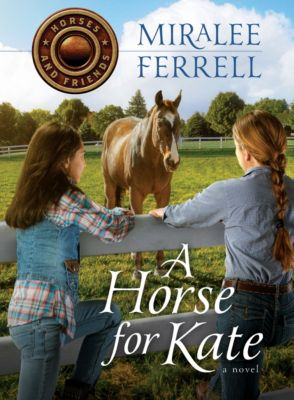 Horses and Friends: A Horse for Kate, Miralee Ferrell