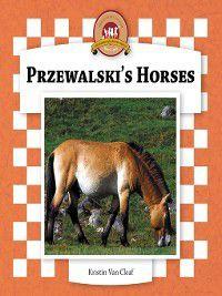 Horses Set 2: Przewalski's Horses, Kristin Van Cleaf