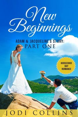 Horseshoe Bay Romance: New Beginnings: Part One (Horseshoe Bay Romance, #1), JODIE COLLINS
