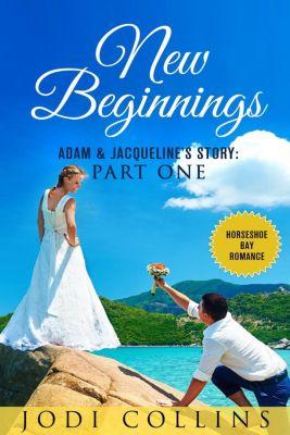 Horseshoe Bay Romance: New Beginnings: Part One (Horseshoe Bay Romance, #1), JODIE COLLINS