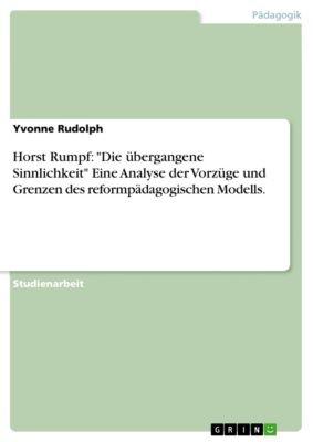 Horst Rumpf: Die übergangene Sinnlichkeit Eine Analyse der Vorzüge und Grenzen des reformpädagogischen Modells., Yvonne Rudolph