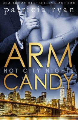 Hot City Nights: Arm Candy (Hot City Nights, #1), Patricia Ryan