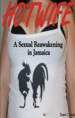 Hotwife a Sexual Reawakening in Jamaica, Dawn O' Rourke