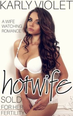 Hotwife: Sold: Hotwife: Sold For Her Fertility, Karly Violet
