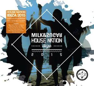 House Nation Ibiza  2015, Various, Milk & Sugar (Mixed by)