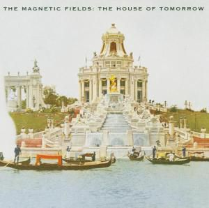 House Of Tomorrow, The Magnetic Fields