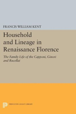 Household and Lineage in Renaissance Florence, Francis William Kent