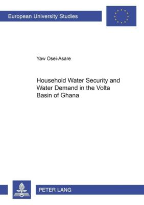 Household Water Security and Water Demand in the Volta Basin of Ghana, Yaw Osei-Asare