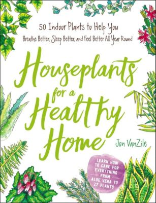 Houseplants for a Healthy Home, Jon VanZile