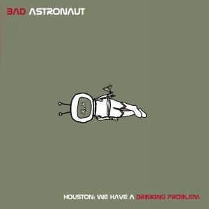 Houston We Have A Drinking Problem, Bad Astronaut