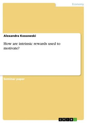 How are intrinsic rewards used to motivate?, Alexandra Kossowski