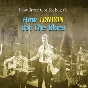 How Britain Got The Blues 3: London Got The Blues, Diverse Interpreten