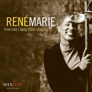 How Can I Keep From Singing?, René Marie