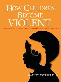 How Children Become Violent, Volume I, Kathy Seifert