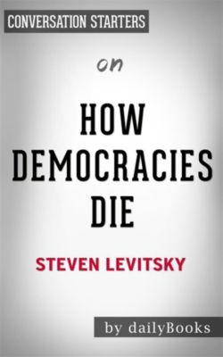 How Democracies Die: by Steven Levitsky   Conversation Starters, dailyBooks