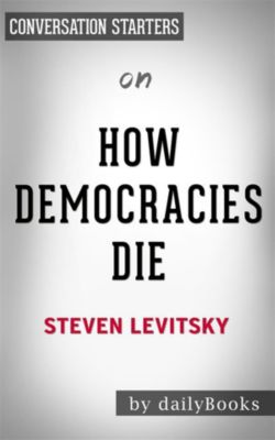 How Democracies Die: by Steven Levitsky | Conversation Starters, dailyBooks