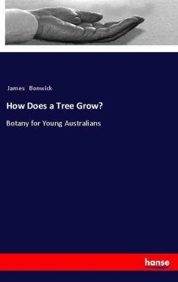 How Does a Tree Grow?, James Bonwick