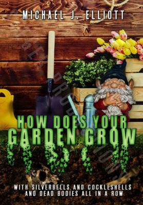 How Does Your Garden Grow, Michael J. Elliott