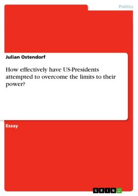 How effectively have US-Presidents attempted to overcome the limits to their power?, Julian Ostendorf