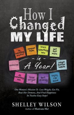 How I Changed My Life in a Year!, Shelley Wilson