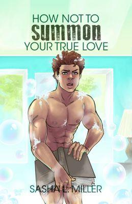 How Not to Summon Your True Love, Sasha L. Miller