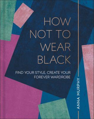 How Not to Wear Black, Anna Murphy