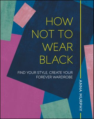 How Not to Wear Black, Anna Murphy