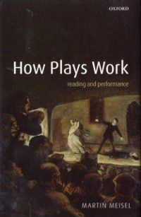 How Plays Work: Reading and Performance, Martin Meisel