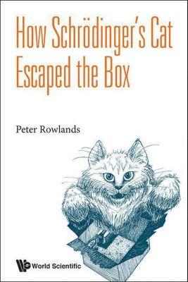 How Schrödinger's Cat Escaped the Box, Peter Rowlands