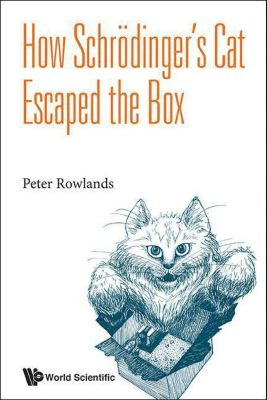 How Schrödinger's Cat Escaped the Box, Peter Rowlands