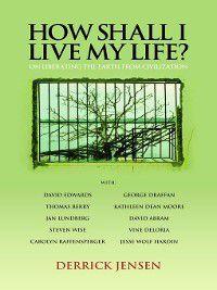 How Shall I Live My Life?, Derrick Jensen