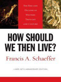 How Should We Then Live? (L'Abri 50th Anniversary Edition), Francis A. Schaeffer