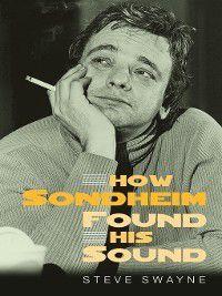 How Sondheim Found His Sound, Steve Swayne