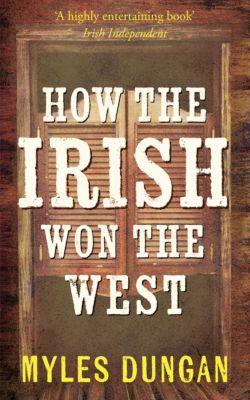 How the Irish Won The West, Myles Dungan