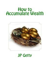 How to Accumulate Wealth, JP Getty