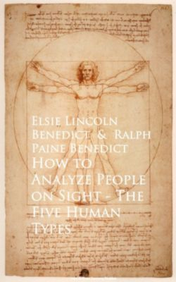 How to Analyze People on Sight The Five Human Types, Ralph Paine Benedict, Elsie Lincoln Benedict