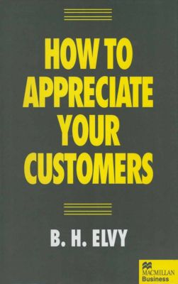 How to Appreciate Your Customers, B.H. Elvy
