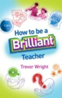 How to be a Brilliant Teacher, Trevor Wright