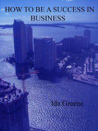 How to be a Success in Business, Ida Greene