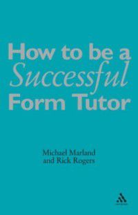 How To Be a Successful Form Tutor, Richard Rogers, Michael Marland CBE