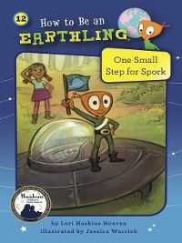 How to Be an Earthling: #12 One Small Step for Spork, Lori Haskins Houran