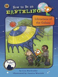How to Be an Earthling ®: #11 Librarians of the Galaxy, Lisa Harkrader