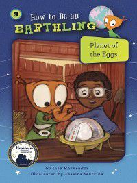 How to Be an Earthling ®: #9 Planet of the Eggs, Lisa Harkrader